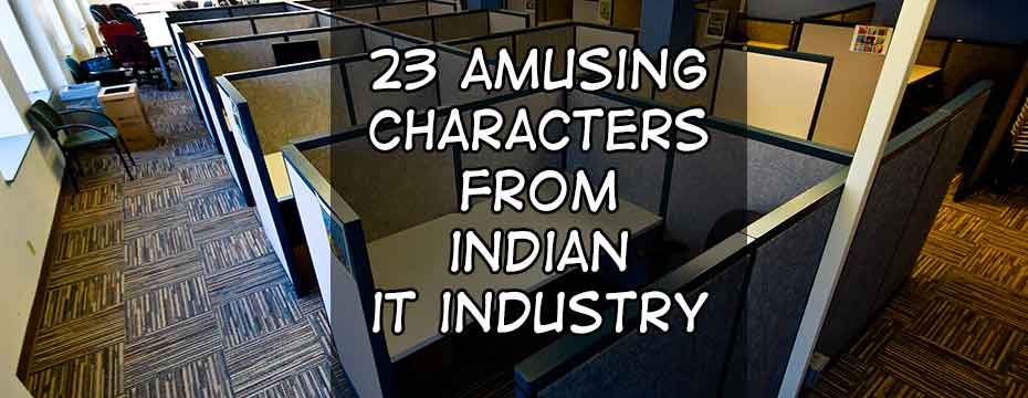 23 Amusing Characters You Will Find In Every Indian IT Company