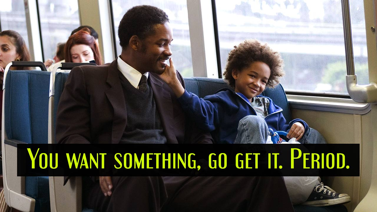 16 Quotes From The Pursuit Of Happyness That Will Remind You To