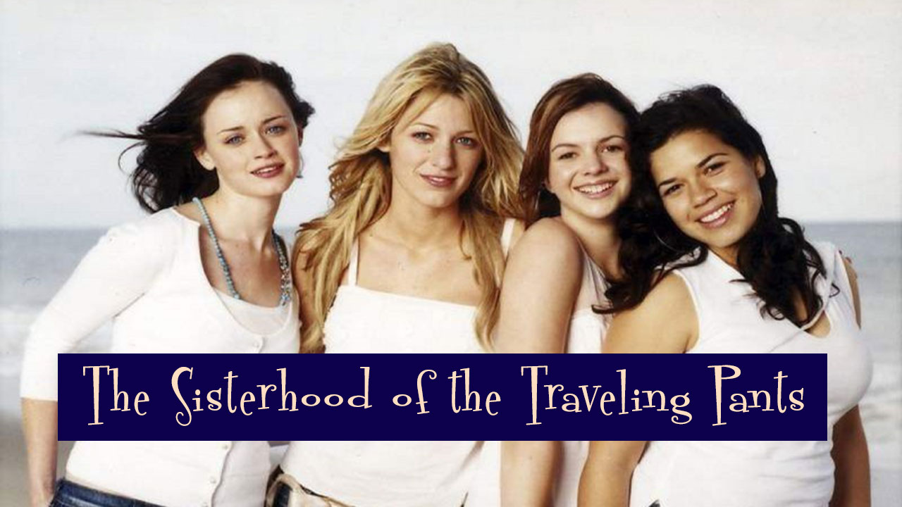 Sisterhood Of The Traveling Pants Quotes About Friendship 20 Movies You Should Definitely Watch With Your Girl Best Friends