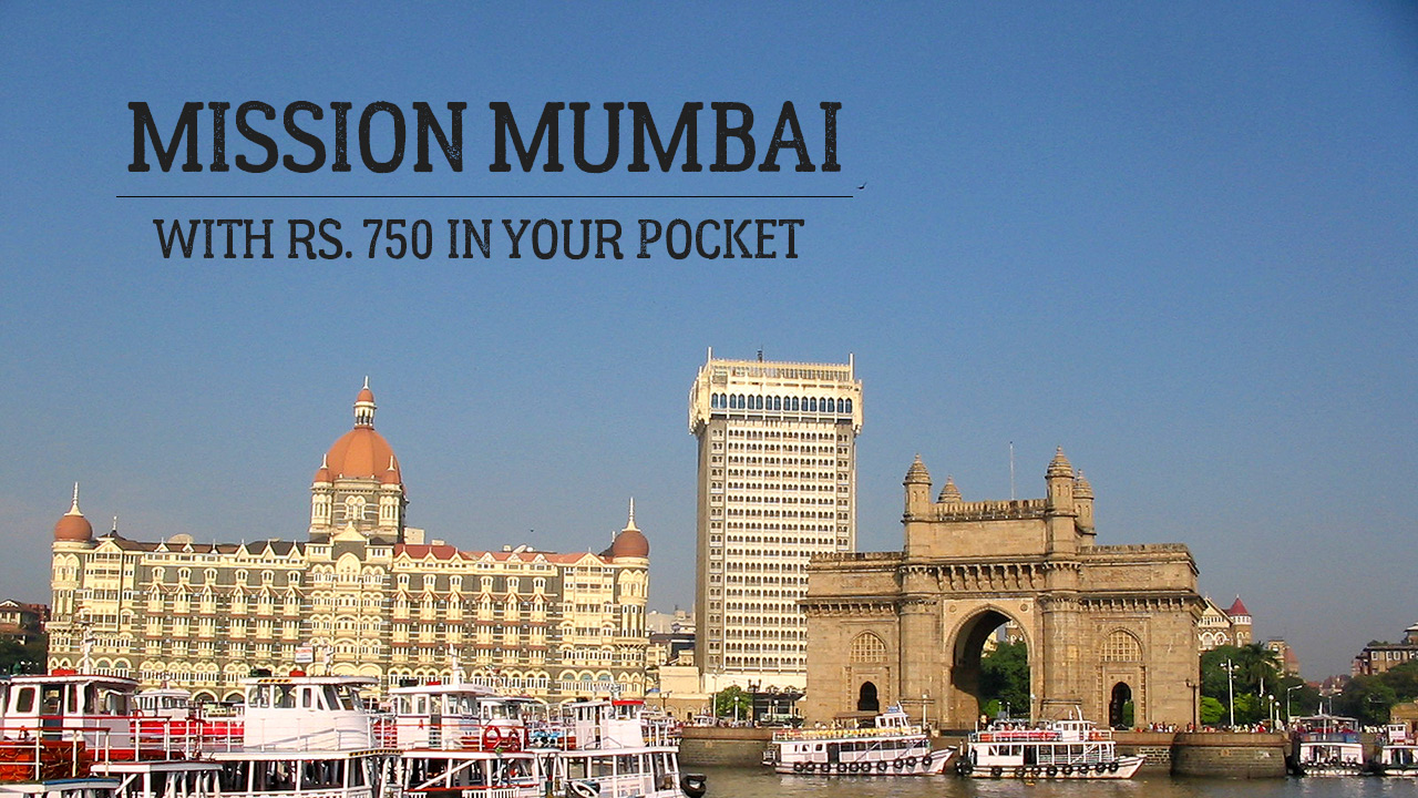 If You Have Rs. 750 In Your Pocket, This Is The Best Way To Spend A Day In Mumbai.