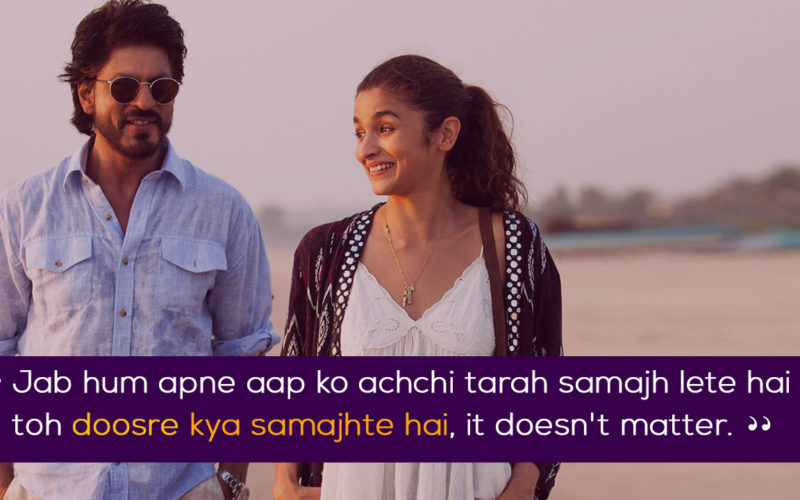 10 Beautiful Quotes From Dear Zindagi That Started The Discussion We Were Afraid To Have